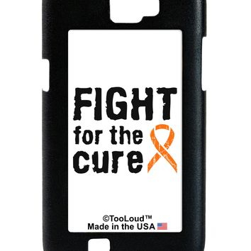 Fight for the Cure - Orange Ribbon Leukemia Galaxy Note 2 Case  by TooLoud