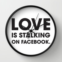 Love is Stalking on Facebook Wall Clock by Rui Faria | Society6