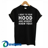 I Went To Your Hood T Shirt Women And Men Size S To 3XL