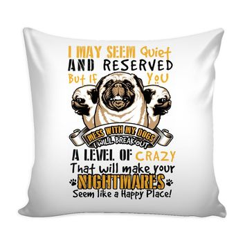 Funny Pug Graphic Pillow Cover If You Mess With My Dogs I Will
