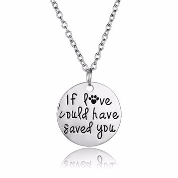 If Love Could Have Saved You Dog Paw Print Pendant Chain Necklace Pet Memorial Necklaces Dog Lovers Gifts Women Charm Jewelry