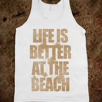 Life Is Better At The Beach (tank)