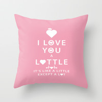 Love you a lottle Its like a little except a lot. Pink Throw Pillow by Lottle