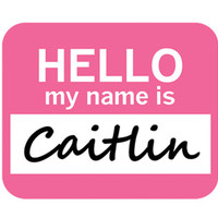 Caitlin Hello My Name Is Mouse Pad