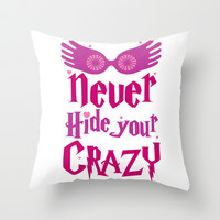 Never Hide Your Crazy Throw Pillow by LookHUMAN