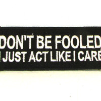 Don't be fooled I just act like I care Iron on Small Badge Patch for Biker Vest SB1043