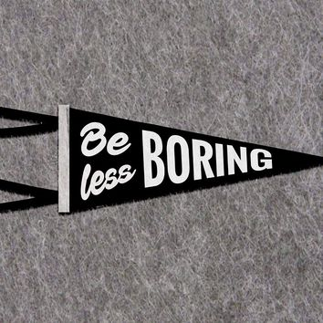 Be Less Boring Wool Felt Pennant