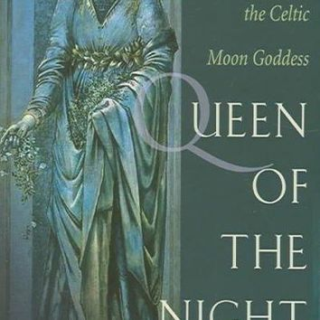 Queen of the Night: Rediscovering the Celtic Moon Goddess: Queen of the Night