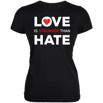 ONETOW Activist Love is Stronger Than Hate World Peace Equality Juniors Soft T Shirt