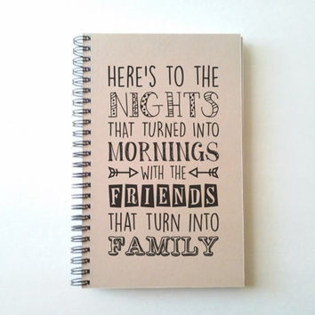 Here's to the nights that turned into morning, friends that turn into family, 5X8 Journal, spiral notebook, diary, sketchbook, kraft white