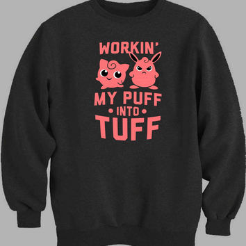 Workin My Puff into Tuff Sweater for Mens Sweater and Womens Sweater *