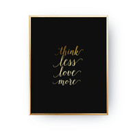 Think Less Love More Print, Motivational Quote, Real Gold Foli Print, Typography Print, Black Background Print, Home Decor, Bedroom Decor