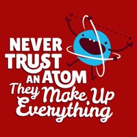 Never Trust An Atom, They Make Up Everything T-Shirt | SnorgTees