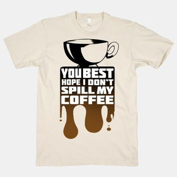 You Best Hope I Don't Spill My Coffee | HUMAN