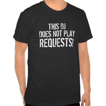 This DJ does not... Tshirts