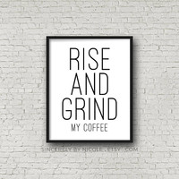 Rise And Grind My Coffee, Coffee Sign, Typography Quote, Coffee Print, Digital Prints, Kitchen Signs, Black And White, Instant Download, Art