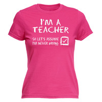 123t USA Women's I'm A Teacher So Let's Assume I'm Never Wrong Funny T-Shirt