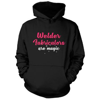 Welder Fabricators Are Magic. Awesome Gift - Hoodie