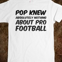 POP KNEW ABSOLUTELY NOTHING ABOUT PRO FOOTBALL