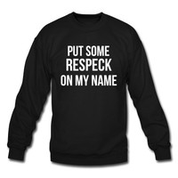 Put some Respeck on my name Sweatshirt