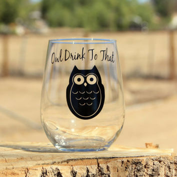"""Personalized Stemless wine glasses. """"Owl Drink To That""""."""