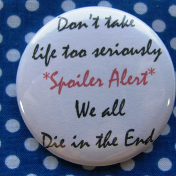 don't take life too seriously...  - 2.25 inch pinback button badge