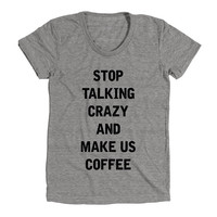 Stop Talking Crazy And Make Us Coffee Womens Athletic Grey T Shirt - Graphic Tee - Clothing - Gift