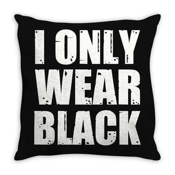 I ONLY WEAR BLACK Throw Pillow