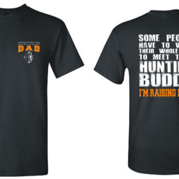 Bow Hunting Dad T Shirt, Wait Their Whole Life to Meet their Hunting Buddy, I'm Raising Mine Father Gift Bow Hunter Shirt Free Shipping