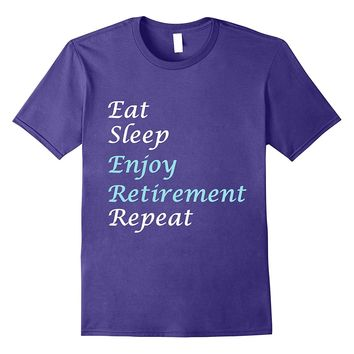 Eat Sleep Enjoy Retirement Repeat Retiree Party Gift T-shirt