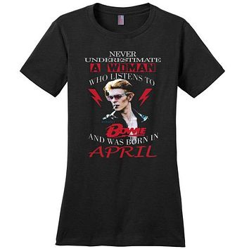 Never Underestimate A Woman Who Listens To David Bowie And Was Born In April T-shirt