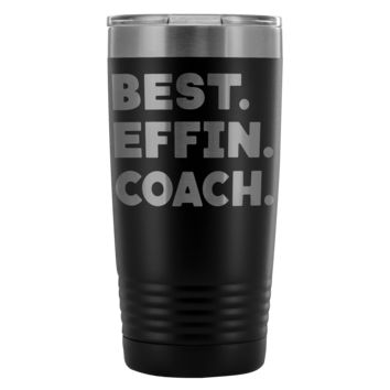BEST EFFIN COACH * Funny Gift To Favorite Coach From Players * Vacuum Tumbler 20 oz.