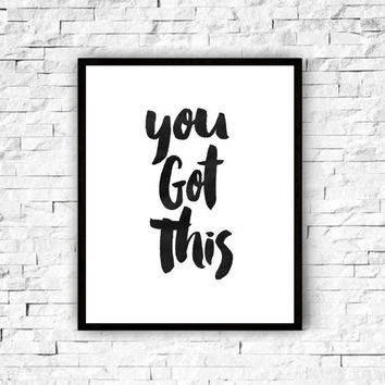 digital download,motivational print,you got this,typography poster,inspirational quote,word art,best words,home decor,wall decor,