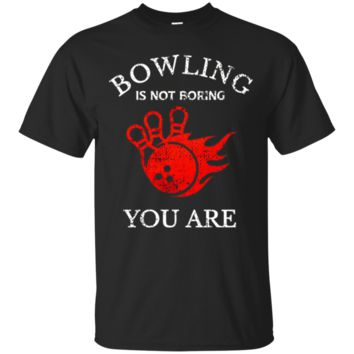 Bowling Is Not Boring You Are Funny T-Shirt