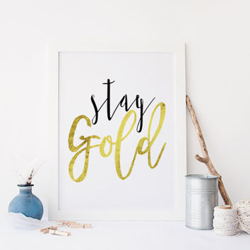 Wall art;Stay Gold;Gold Words Gold Digital art Wall art Gold quote Typography art Typographic print Home decor Wall artwork Gold poster
