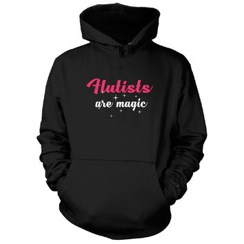 Flutists Are Magic. Awesome Gift - Hoodie