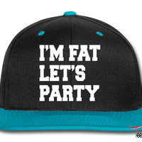 I'm Fat Let's Party PARTY Snapback