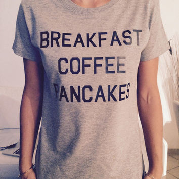 breakfast coffee pancakes Tshirt grey Fashion funny geek slogan