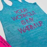 Your Workout is my Warm up Womens Tank top Razor back fitness gym Burnout  crossfit S - 2XL FREE SHIPPING