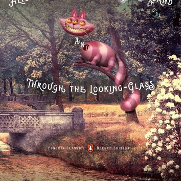Alice's Adventures in Wonderland and Through the Looking-Glass: 150th Anniversary Edition (Penguin Classics Deluxe)