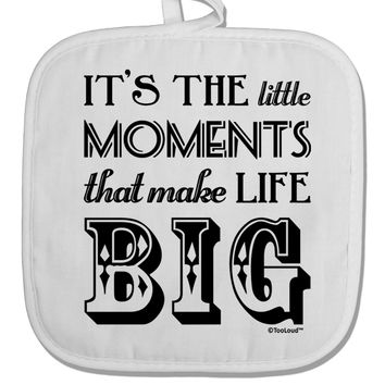 It's the Little Moments that Make Life Big White Fabric Pot Holder Hot Pad