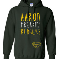 AARON Freakin Rodgers Packers Fan Football Graphic Hoodie Only Here This Exclusive Green Bay Fans Ladies Mens & Youth Packers Gold Bold Text