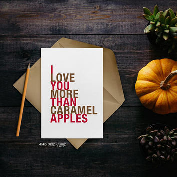 Mothers Day Card, Halloween Card, I Love You More Than Caramel Apples  A2 size
