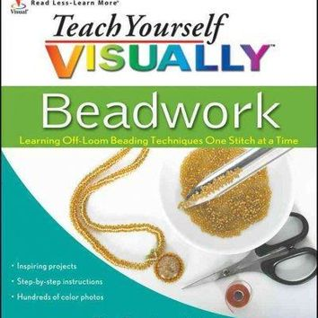 Teach Yourself Visually Beadwork: Learning Off-loom Beading Techniques One Stitch at a Time (Teach Yourself Visually)