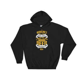 I Wouldn't Say I'm A Beer Addict I Prefer The Term Exceptionally Beer Absorbent - Hoodie Sweatshirt Sweater
