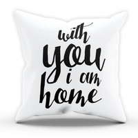With You i Am Home Cushion Novelty Cushion Bedroom Cushion Pillow Bed Throw Gift Cushion Funny Cushion 215