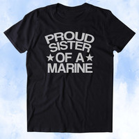 Proud Sister Of A Marine Shirt Deployed Military Troops Tumblr T-shirt