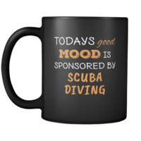 Scuba Diving Todays Good Mood Is Sponsored By Scuba Diving 11oz Black Mug