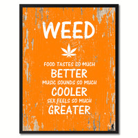 Weed food tastes so much better music sounds so much cooler s?x feels so much greater Adult Quote Saying Gift Ideas Home Decor Wall Art
