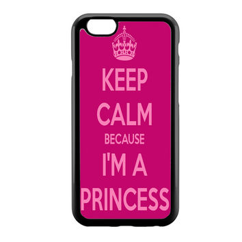 Keep calm and be a princess iPhone 6 Case